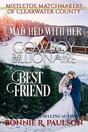 Matched with her Cowboy Billionaire Best Friend by Bonnie R. Paulson
