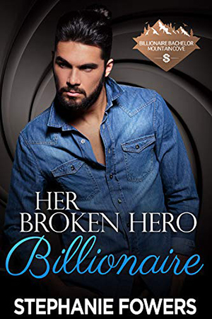 Her Broken Hero Billionaire by Stephanie Fowers