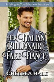 Her Italian Billionaire Fake Fiancé by Chelsea Hale