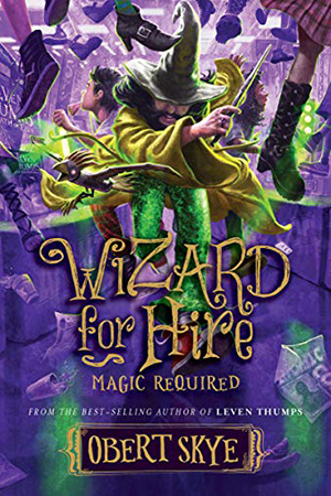 Wizard for Hire: Magic Required by Obert Skye