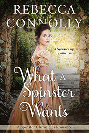 What a Spinster Wants by Rebecca Connolly