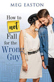 How to Not Fall for the Wrong Guy by Meg Easton
