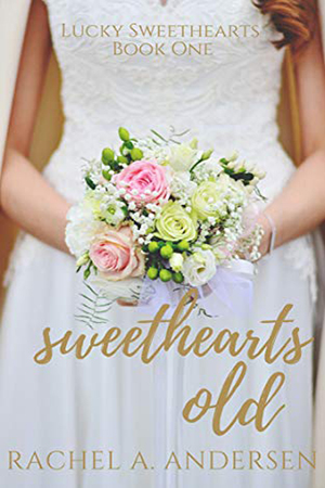 Sweethearts Old by Rachel A. Andersen