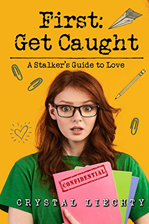 First: Get Caught: A Stalker's Guide to Love by Crystal Liechty