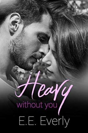 Heavy Without You by  E.E. Everly