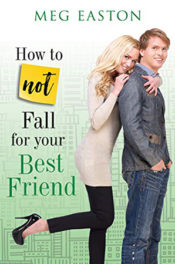 How to Not Fall for Your Best Friend by Meg Easton