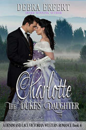Charlotte; the Duke's Daughter by Debra Erfert