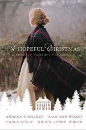 A Hopeful Christmas by Anneka R. Walker, Sian Ann Bessey, Carla Kelly, Krista Lynne Jensen