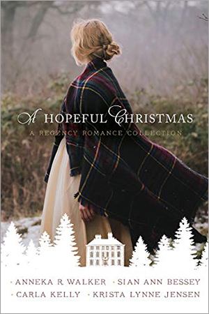 A Hopeful Christmas by Anneka R. Walker, Sian Ann Bessey, Carla Kelly, Krista Lynne Jensen