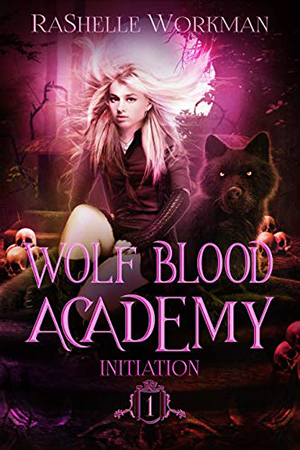 Wolf Blood Academy: Initiation by RaShelle Workman