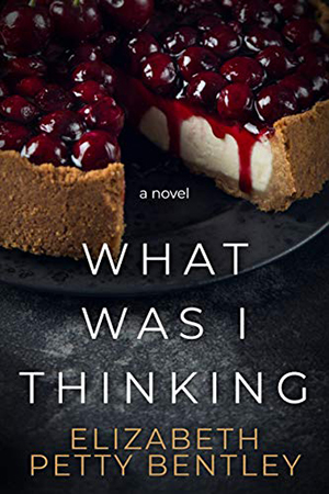 What Was I Thinking? by Elizabeth Petty Bentley