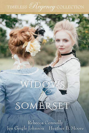 Timeless Regency: Widows of Somerset by Rebecca Connolly, Jen Geigle Johnson, Heather B. Moore