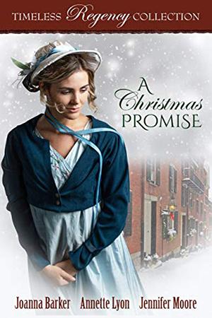 Timeless Regency: A Christmas Promise by Joanna Barker, Annette Lyon, Jennifer Moore