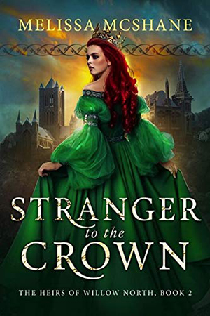 Heirs of Willow North: Stranger to the Crown by Melissa McShane