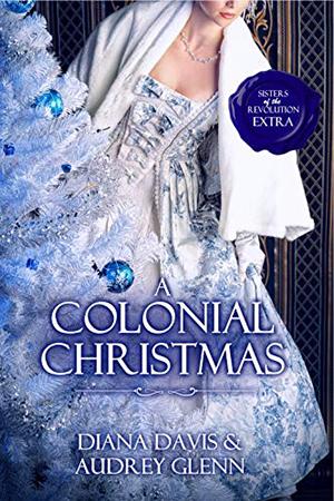 A Colonial Christmas by Diana Davis & Audrey Glenn