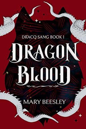 Draco Sang: Dragon Blood by Mary Beesley