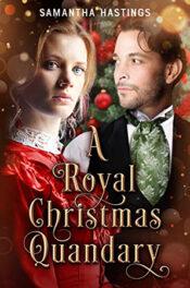 A Royal Christmas Quandary by Samantha Hastings