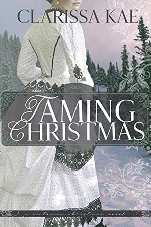 Taming Christmas by Clarissa Kae