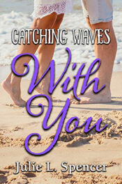 Catching Waves with You by Julie L. Spencer