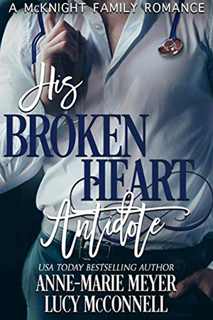 His Broken Heart Antidote by Anne-Marie Meyer and Lucy McConnell