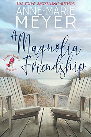 A Magnolia Friendship by Anne-Marie Meyer