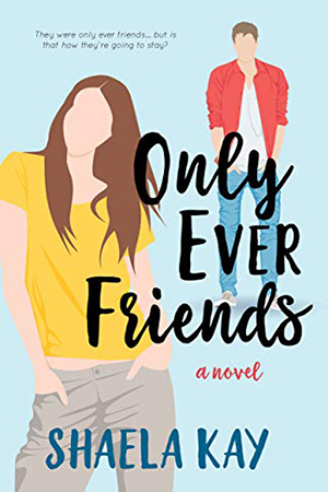 Only Ever Friends by Shaela Kay