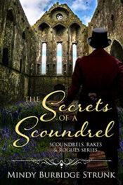The Secrets of a Scoundrel by Mindy Burbidge Strunk