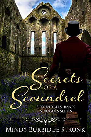 The Secrets of a Scoundrel by Mindy Burbidge Strunk