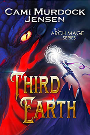 Arch Mage: Third Earth by Cami Murdock Jensen