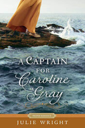A Captain for Caroline Gray by Julie Wright