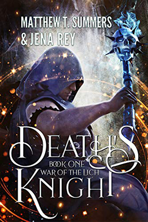 War of the Lich: Death's Knight by Jena Rey & Matthew T. Summers