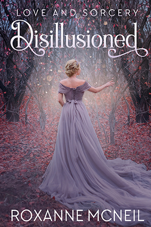 Love and Sorcery: Disillusioned by Roxanne McNeil
