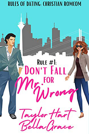 Rule #1 Don't Fall for Mr. Wrong by Taylor Hart and Bella Grace