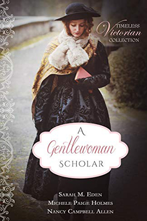 Timeless Victorian: A Gentlewoman Scholar by Sarah M. Eden, Michele Paige Holmes, Nancy Campbell Allen