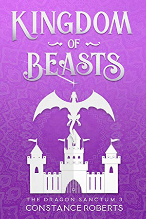 Dragon Sanctum: Kingdom of Beasts by Constance Roberts