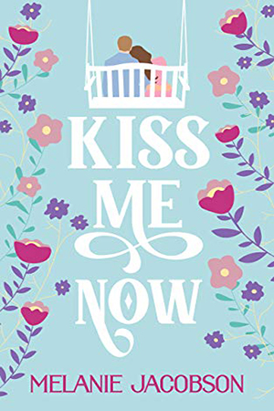 Kiss Me Now by Melanie Jacobson