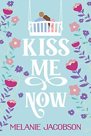 Kiss Me Now by Melanie Jacobson