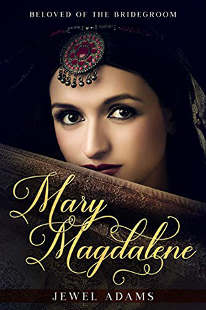 Mary Magdalene: Beloved of the Bridegroom by Jewel Adams