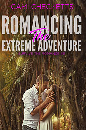 Romancing the Extreme Adventure by Cami Checketts