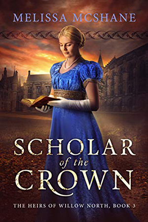 Heirs of Willow North: Scholar of the Crown by Melissa McShane