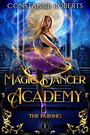 Magic Dancer Academy: The Pairing by Constance Roberts