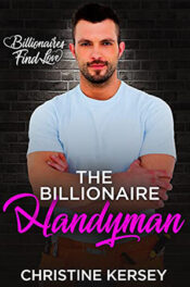 The Billionaire Handyman by Christine Kersey