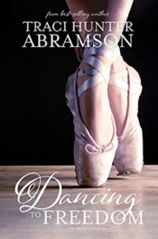 Dancing to Freedom by Traci Hunter Abramson