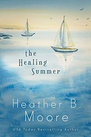 The Healing Summer by Heather B. Moore
