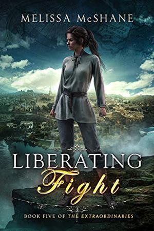 Extraordinaries: Liberating Fight by Melissa McShane