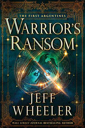 First Argentines: Warrior's Ransom by Jeff Wheeler