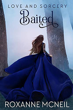 Love and Sorcery: Baited by Roxanne McNeil