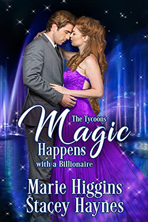 Magic Happens with a Billionaire by Marie Higgins and Stacey Haynes