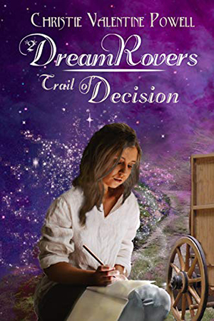 DreamRovers: Trail of Decision by Christie Valentine Powell