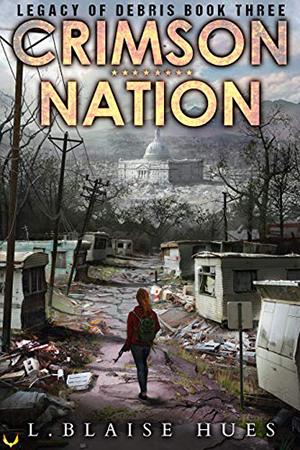 Legacy of Debris: Crimson Nation by L. Blaise Hues